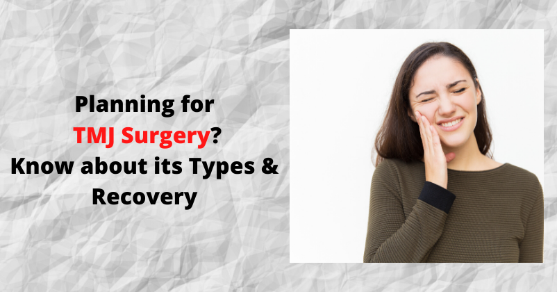 TMJ Surgery - Know its Types and Recovery